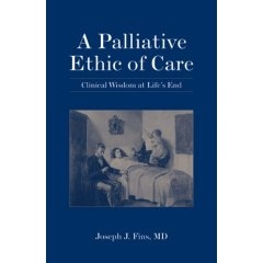 """A Palliative Ethic of Care: Clinical Wisdom at Life's End"" book by Dr. Joseph Fins"